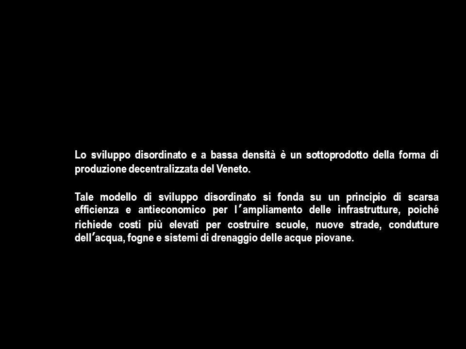 Lo sviluppo disordinato e a bassa densità è un sottoprodotto della forma di produzione decentralizzata del Veneto.