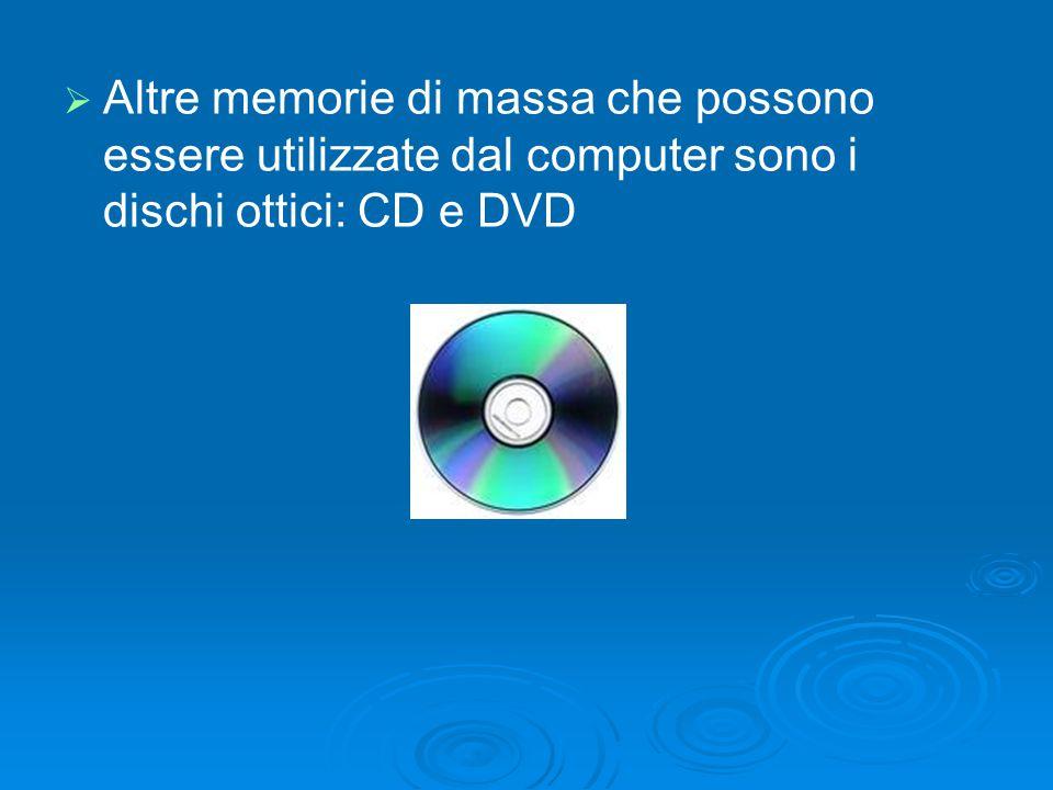   Altre memorie di massa che possono essere utilizzate dal computer sono i dischi ottici: CD e DVD