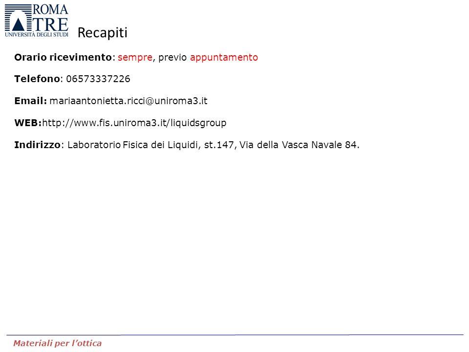 Materiali per l'ottica Recapiti Orario ricevimento: sempre, previo appuntamento Telefono: 06573337226 Email: mariaantonietta.ricci@uniroma3.it WEB:htt
