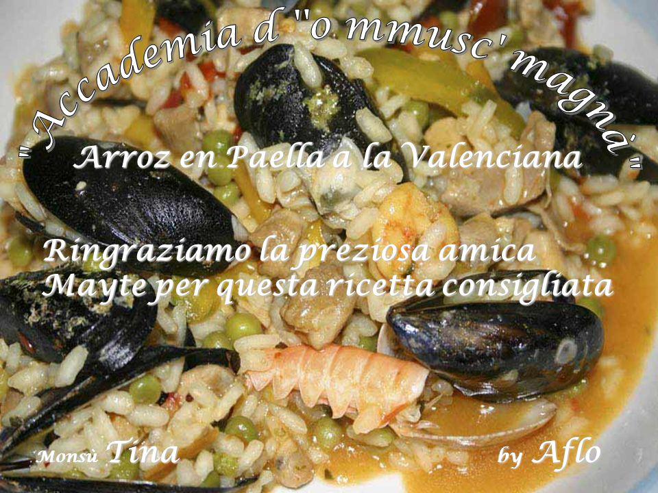 Arroz en Paella a la Valenciana Ringraziamo la preziosa amica Mayte per questa ricetta consigliata Monsù Tina by Aflo