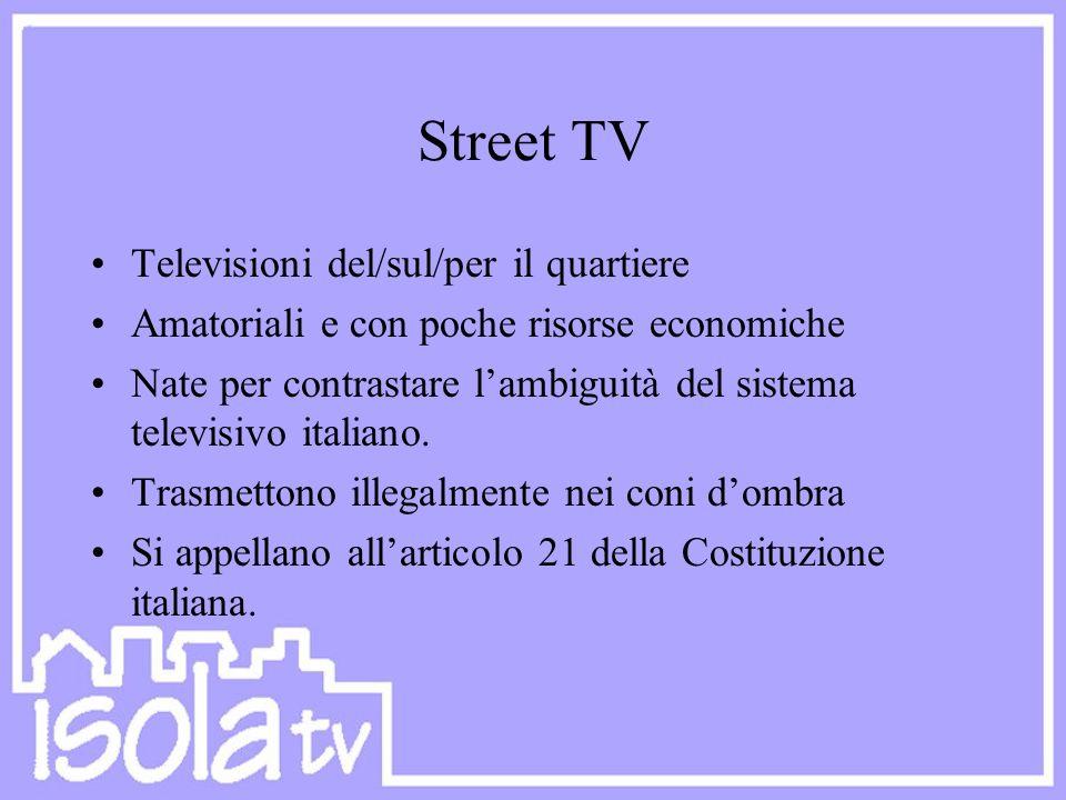 Street TV Televisioni del/sul/per il quartiere Amatoriali e con poche risorse economiche Nate per contrastare l'ambiguità del sistema televisivo itali