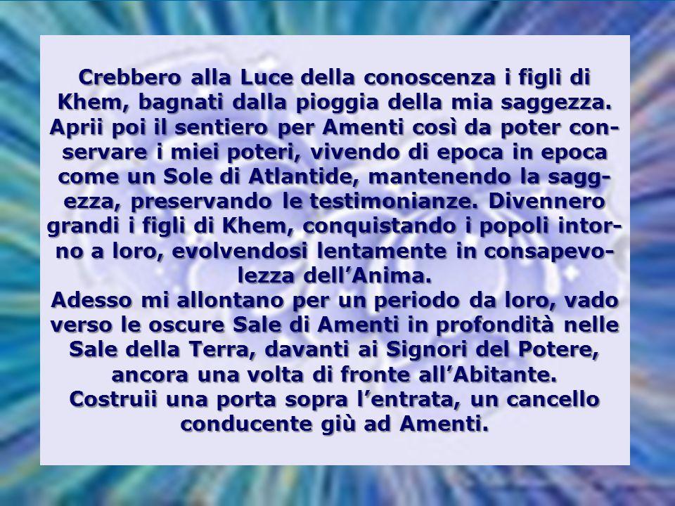 Poi parlai loro con parole benevole e pacifiche, raccontando della potenza di Atlantide, dicendo che eravamo i figli del Sole ed i suoi messaggeri. Li