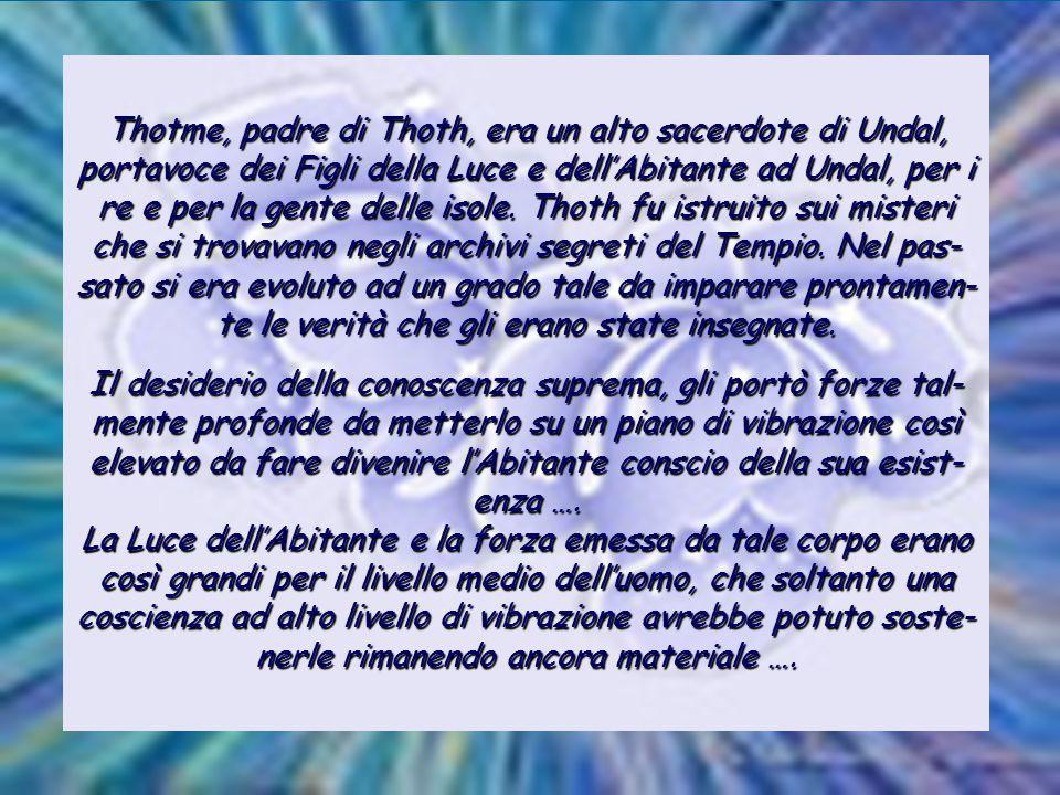 La gente di Thoth non era l'intera collettività Atlantidea, ma il gruppo che viveva ad Undal, e che radunava la classe scientifica, filosofica e sacer