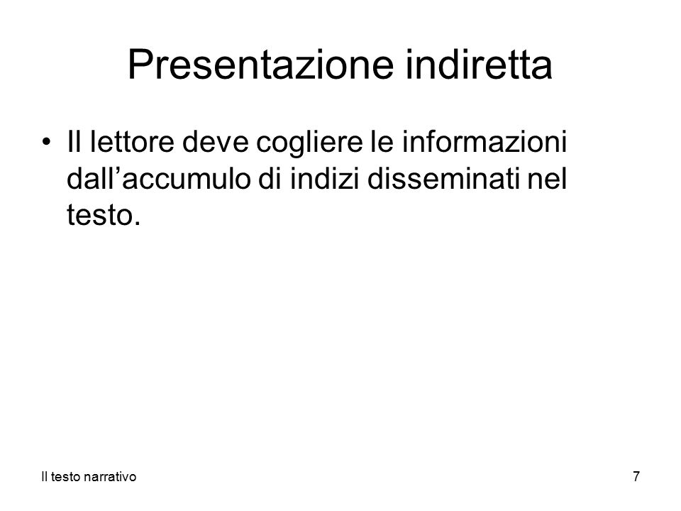 Presentazione indiretta Il lettore deve cogliere le informazioni dall'accumulo di indizi disseminati nel testo.