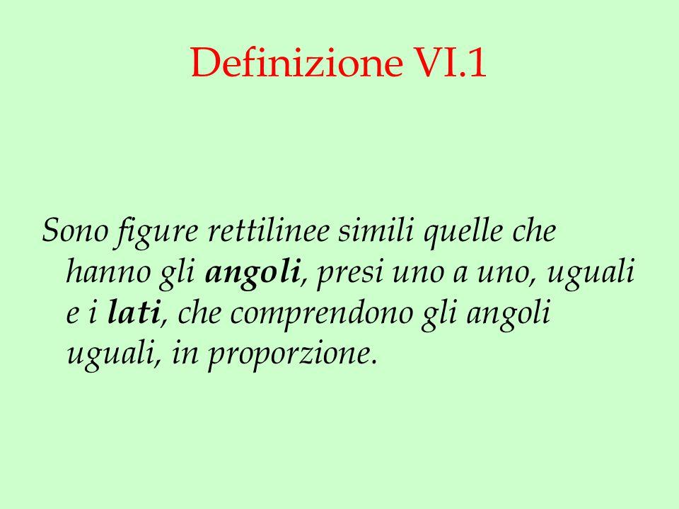 Definizione VI.1 Sono figure rettilinee simili quelle che hanno gli angoli, presi uno a uno, uguali e i lati, che comprendono gli angoli uguali, in proporzione.