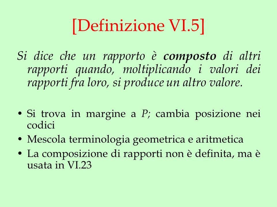 [Definizione VI.5] Si dice che un rapporto è composto di altri rapporti quando, moltiplicando i valori dei rapporti fra loro, si produce un altro valore.