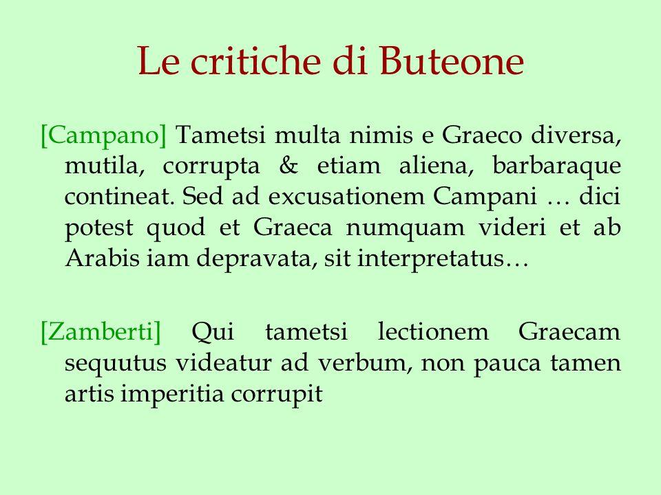 Le critiche di Buteone [Campano] Tametsi multa nimis e Graeco diversa, mutila, corrupta & etiam aliena, barbaraque contineat.