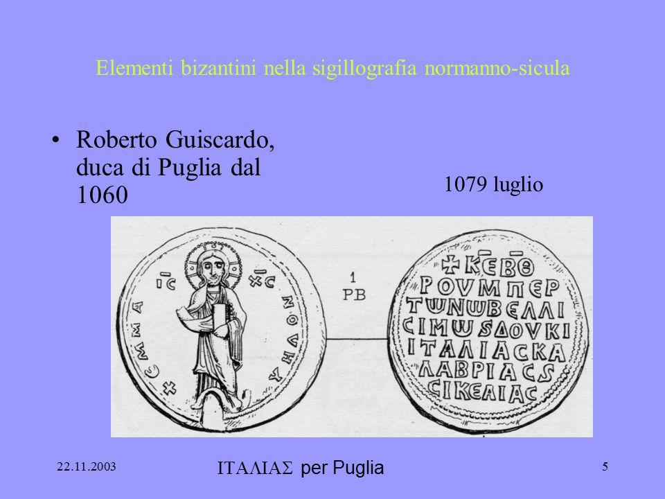22.11.20034 Elementi bizantini nella sigillografia normanno-sicula duchi di Puglia conti di Sicilia –Ruggero II. 1128 duca di Puglia Re di Sicilia 113