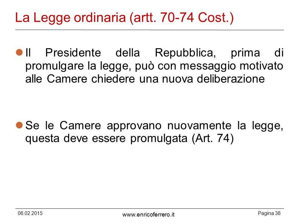 06.02.2015Pagina 38 www.enricoferrero.it La Legge ordinaria (artt.