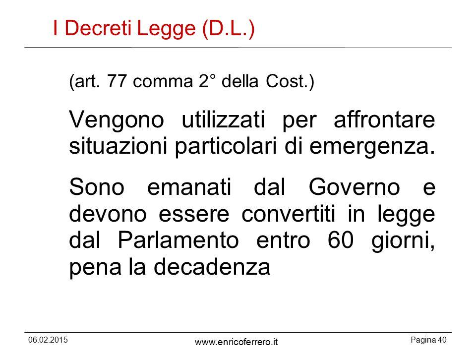 06.02.2015Pagina 40 www.enricoferrero.it I Decreti Legge (D.L.) (art.