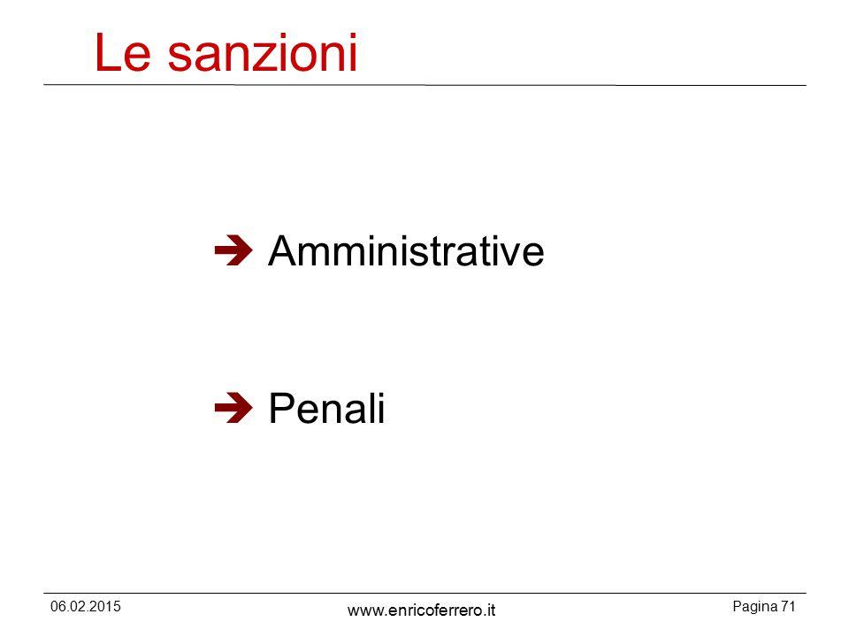 06.02.2015Pagina 71 www.enricoferrero.it Le sanzioni  Amministrative  Penali