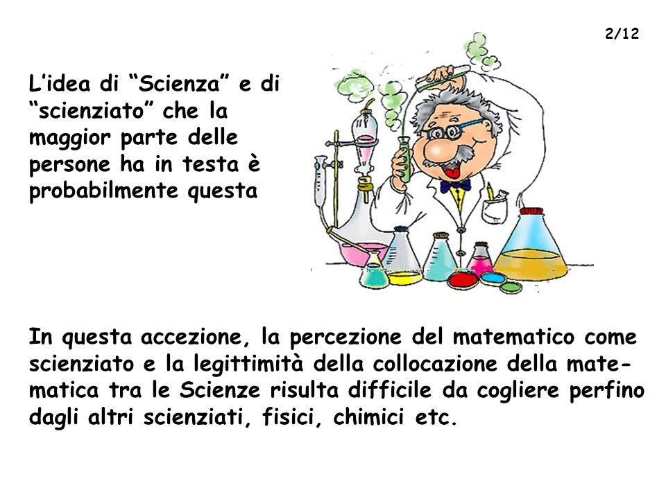"""L'idea di """"Scienza"""" e di """"scienziato"""" che la maggior parte delle persone ha in testa è probabilmente questa In questa accezione, la percezione del mat"""