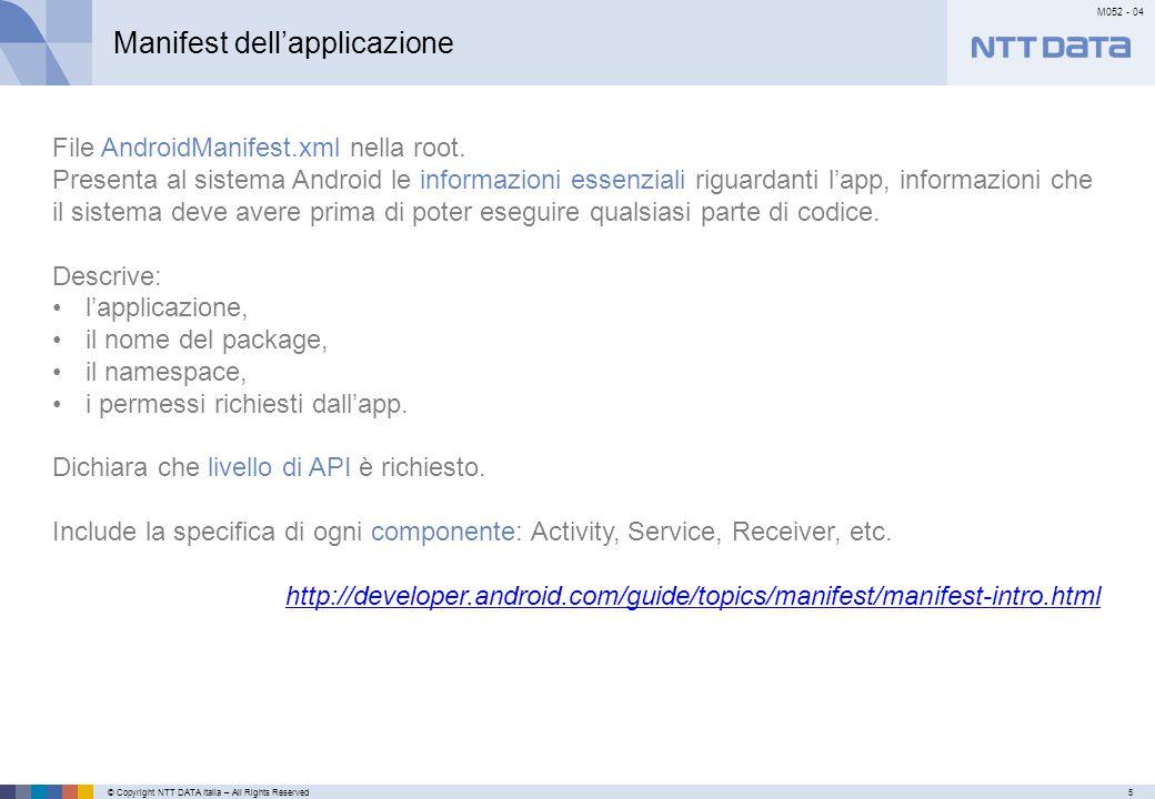 © Copyright NTT DATA Italia – All Rights Reserved5 M052 - 04 Primo meseSecondo mese…………… Manifest dell'applicazione File AndroidManifest.xml nella roo