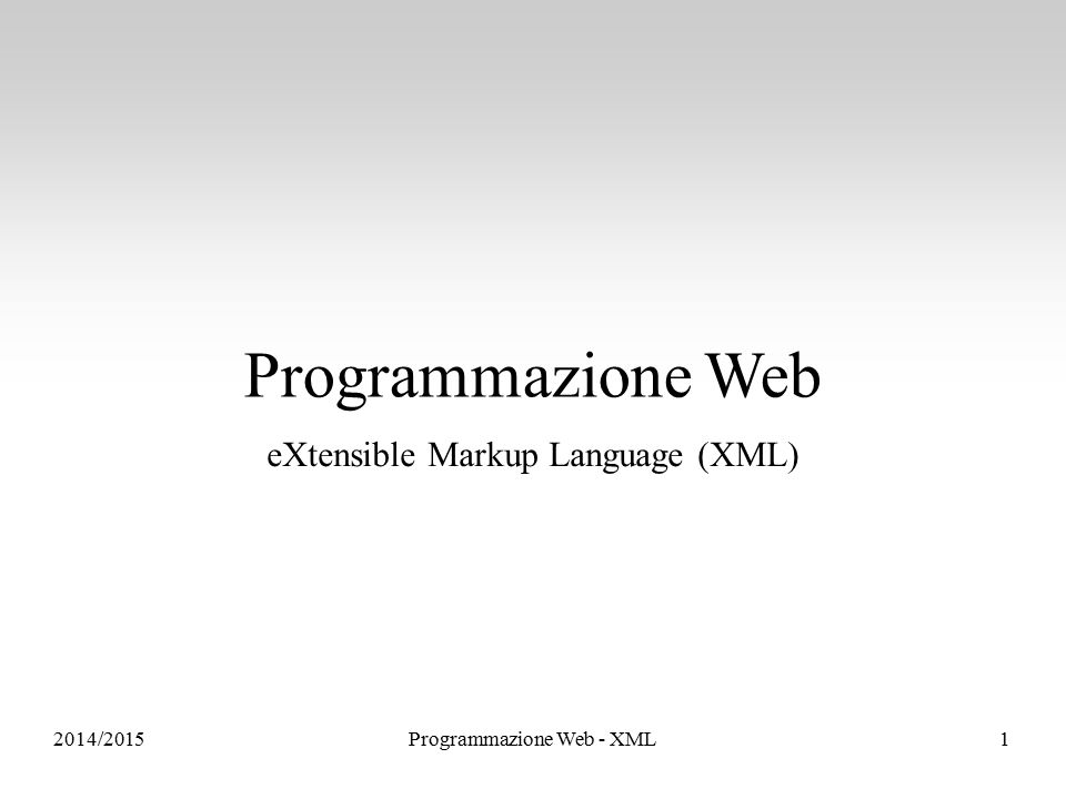 Programmazione Web eXtensible Markup Language (XML) 2014/2015Programmazione Web - XML1