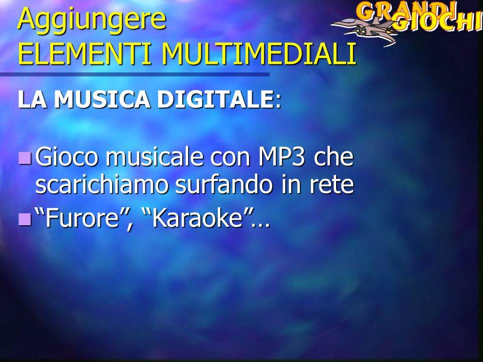 Aggiungere ELEMENTI MULTIMEDIALI LA MUSICA DIGITALE: Gioco musicale con MP3 che scarichiamo surfando in rete Gioco musicale con MP3 che scarichiamo surfando in rete Furore , Karaoke … Furore , Karaoke …