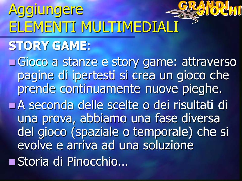 Aggiungere ELEMENTI MULTIMEDIALI STORY GAME: Gioco a stanze e story game: attraverso pagine di ipertesti si crea un gioco che prende continuamente nuove pieghe.