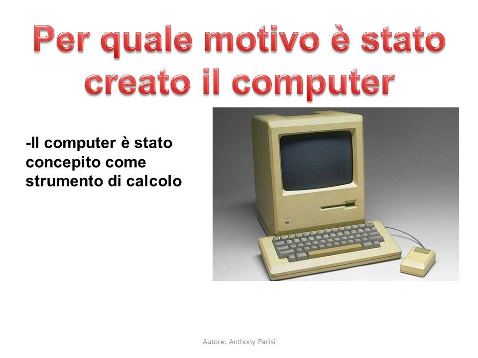 -Il computer è stato concepito come strumento di calcolo Autore: Anthony Parisi