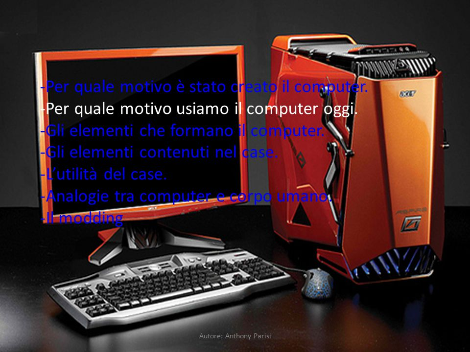 -Per quale motivo è stato creato il computer. -Per quale motivo usiamo il computer oggi. -Gli elementi che formano il computer. -Gli elementi contenut