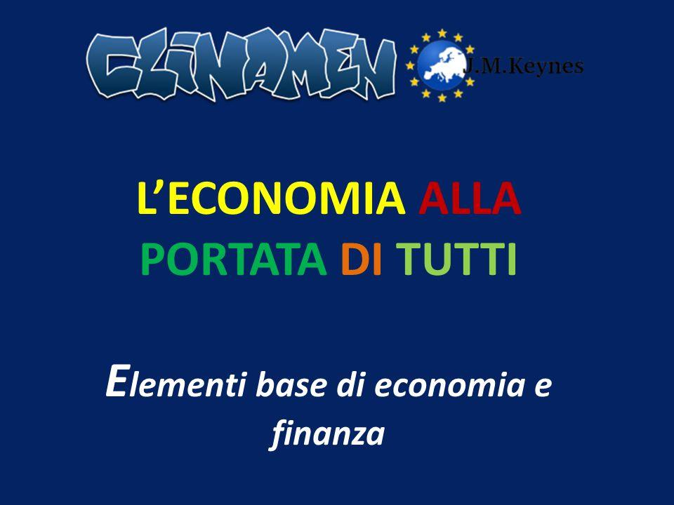 L'ECONOMIA ALLA PORTATA DI TUTTI E lementi base di economia e finanza