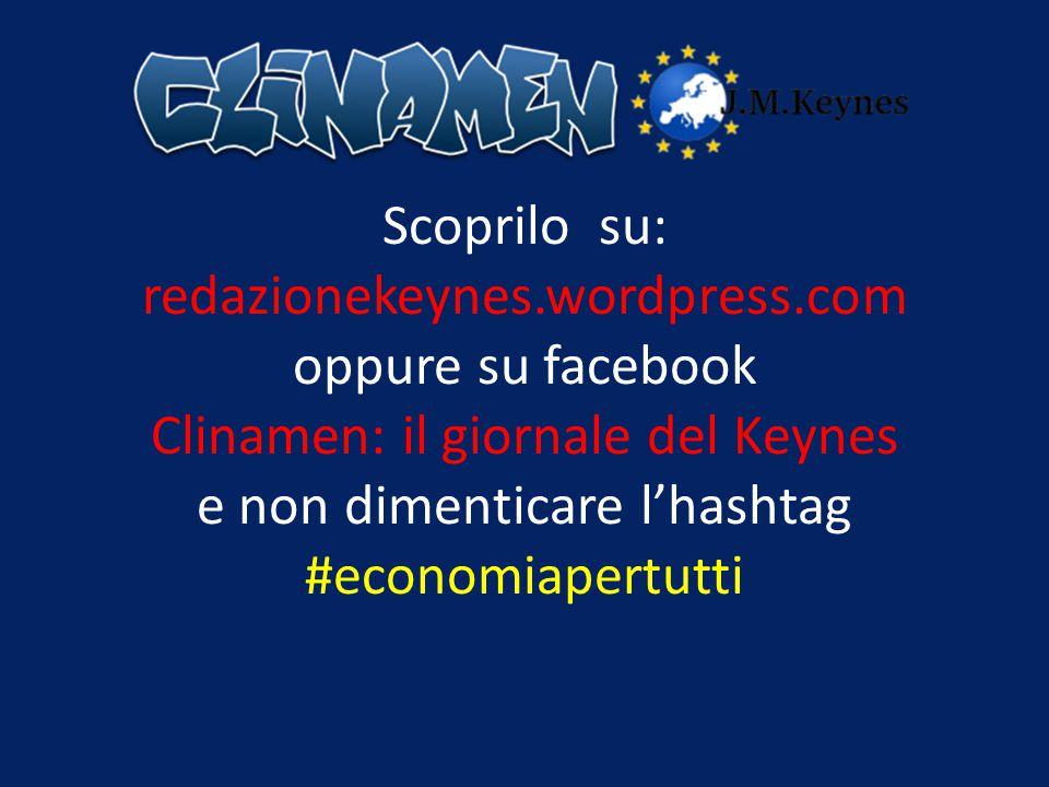 Scoprilo su: redazionekeynes.wordpress.com oppure su facebook Clinamen: il giornale del Keynes e non dimenticare l'hashtag #economiapertutti