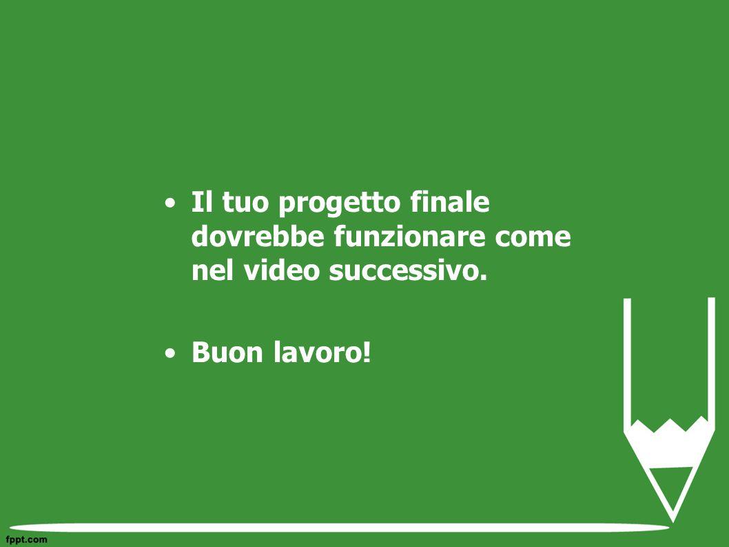 Il tuo progetto finale dovrebbe funzionare come nel video successivo. Buon lavoro!