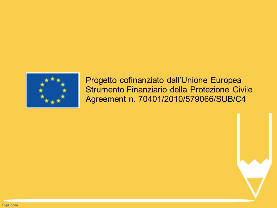 Progetto cofinanziato dall'Unione Europea Strumento Finanziario della Protezione Civile Agreement n. 70401/2010/579066/SUB/C4