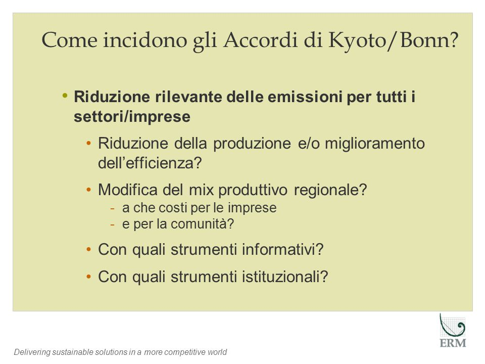 Delivering sustainable solutions in a more competitive world Come incidono gli Accordi di Kyoto/Bonn.