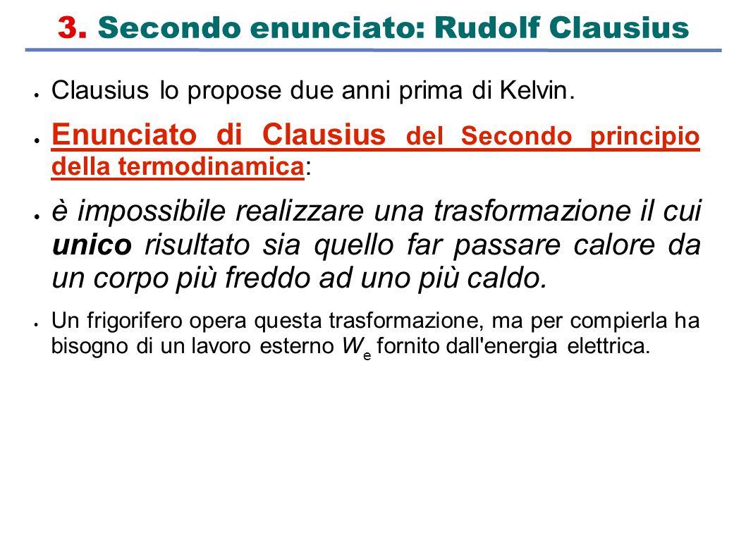 3. Secondo enunciato: Rudolf Clausius  Clausius lo propose due anni prima di Kelvin.  Enunciato di Clausius del Secondo principio della termodinamic
