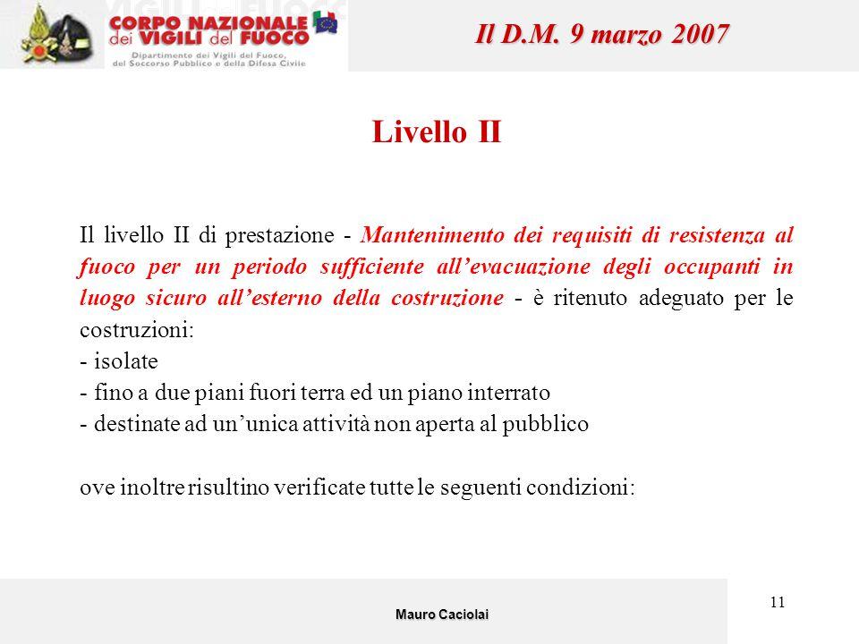 11 Il D.M. 9 marzo 2007 Livello II Il livello II di prestazione - Mantenimento dei requisiti di resistenza al fuoco per un periodo sufficiente all'eva
