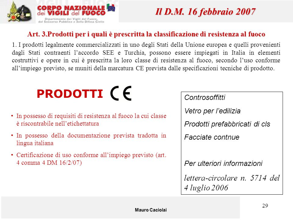 29 Mauro Caciolai Il D.M. 16 febbraio 2007 Art. 3.Prodotti per i quali è prescritta la classificazione di resistenza al fuoco 1. I prodotti legalmente