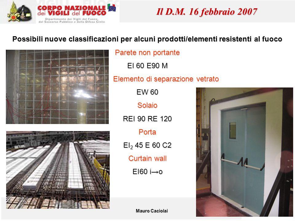 34 Mauro Caciolai Il D.M. 16 febbraio 2007 Possibili nuove classificazioni per alcuni prodotti/elementi resistenti al fuoco Parete non portante EI 60
