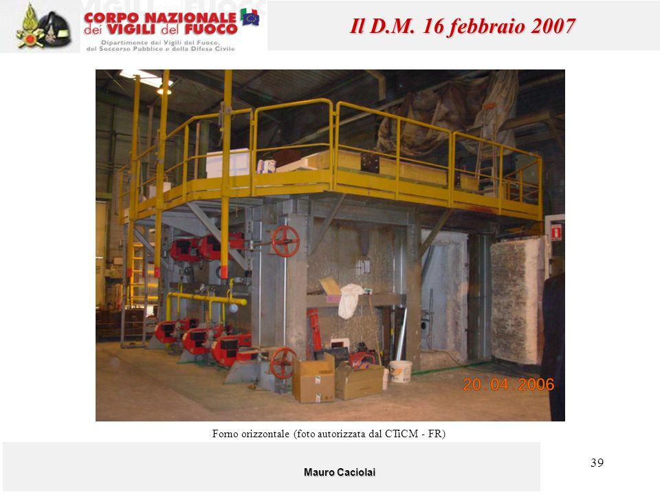 39 Mauro Caciolai Il D.M. 16 febbraio 2007 Forno orizzontale (foto autorizzata dal CTiCM - FR)