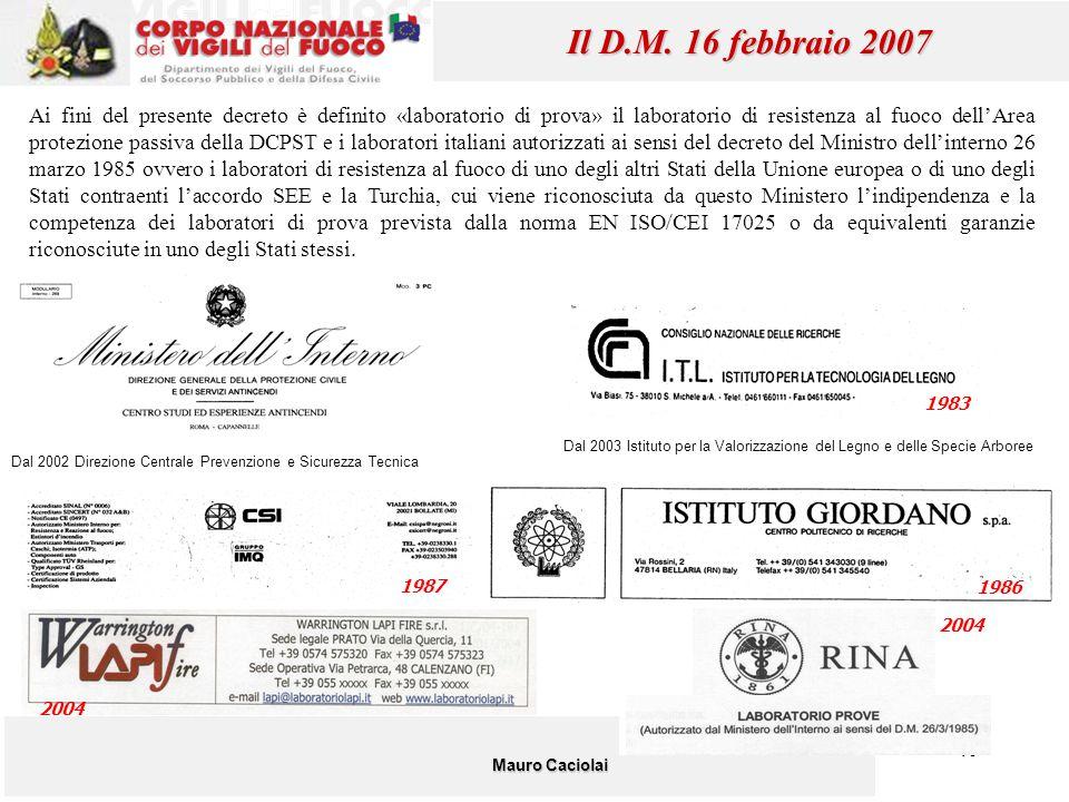 40 Mauro Caciolai Il D.M. 16 febbraio 2007 1987 1986 1983 Dal 2002 Direzione Centrale Prevenzione e Sicurezza Tecnica Dal 2003 Istituto per la Valoriz