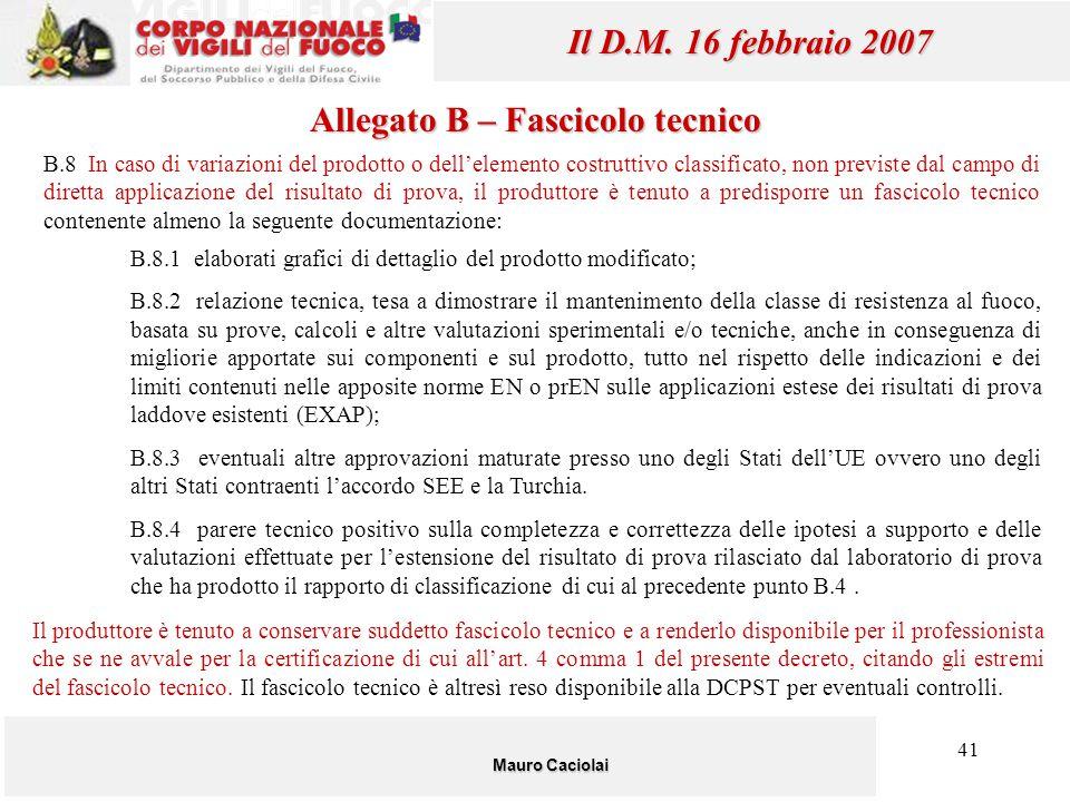 41 Mauro Caciolai Il D.M. 16 febbraio 2007 B.8.1 elaborati grafici di dettaglio del prodotto modificato; B.8.2 relazione tecnica, tesa a dimostrare il