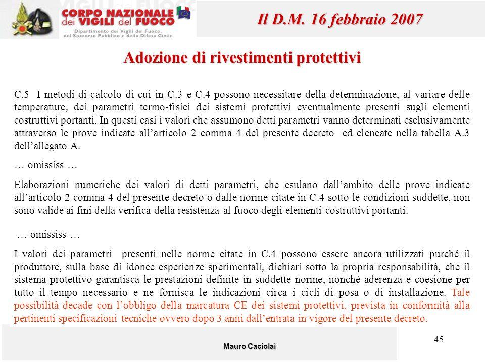 45 Mauro Caciolai Il D.M. 16 febbraio 2007 C.5 I metodi di calcolo di cui in C.3 e C.4 possono necessitare della determinazione, al variare delle temp