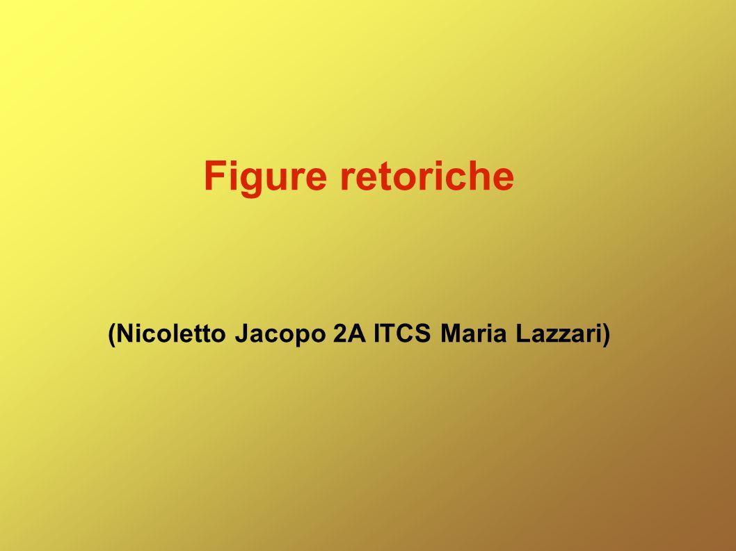 Figure retoriche (Nicoletto Jacopo 2A ITCS Maria Lazzari)