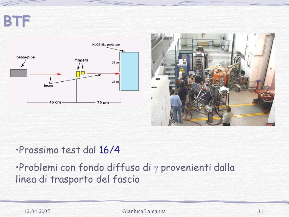 31Gianluca Lamanna12.04.2007 BTF Prossimo test dal 16/4 Problemi con fondo diffuso di  provenienti dalla linea di trasporto del fascio