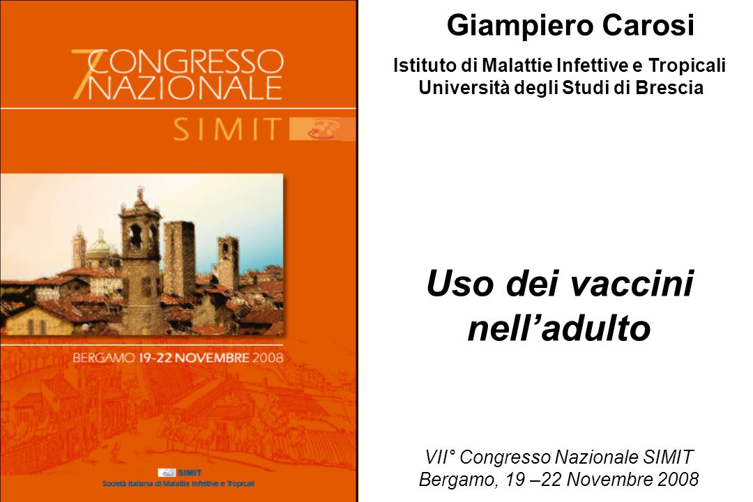 Uso dei vaccini nell'adulto Istituto di Malattie Infettive e Tropicali Università degli Studi di Brescia VII° Congresso Nazionale SIMIT Bergamo, 19 –2