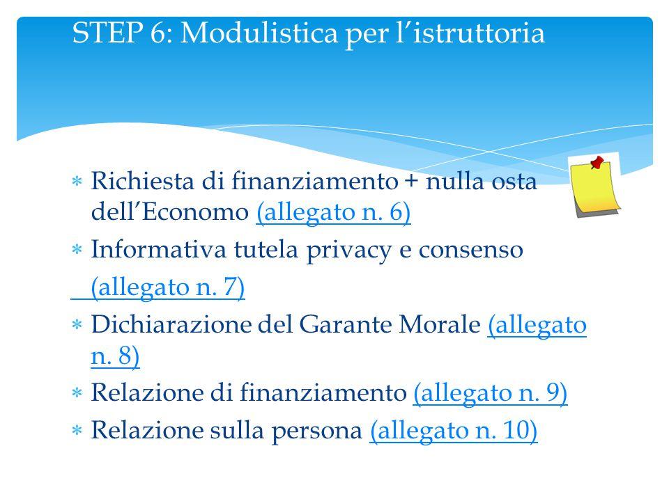 STEP 6: Modulistica per l'istruttoria  Richiesta di finanziamento + nulla osta dell'Economo (allegato n. 6)(allegato n. 6)  Informativa tutela priva