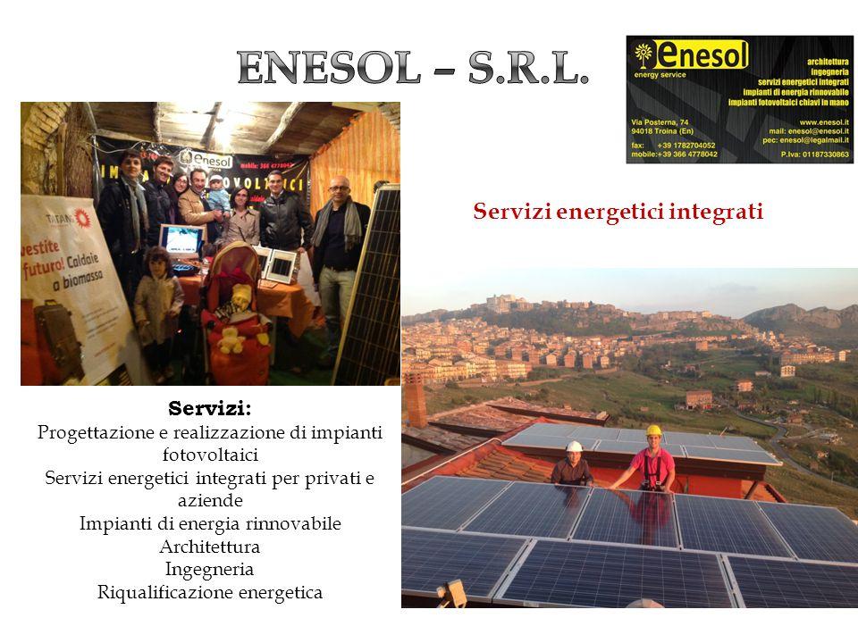 Servizi energetici integrati Servizi: Progettazione e realizzazione di impianti fotovoltaici Servizi energetici integrati per privati e aziende Impian