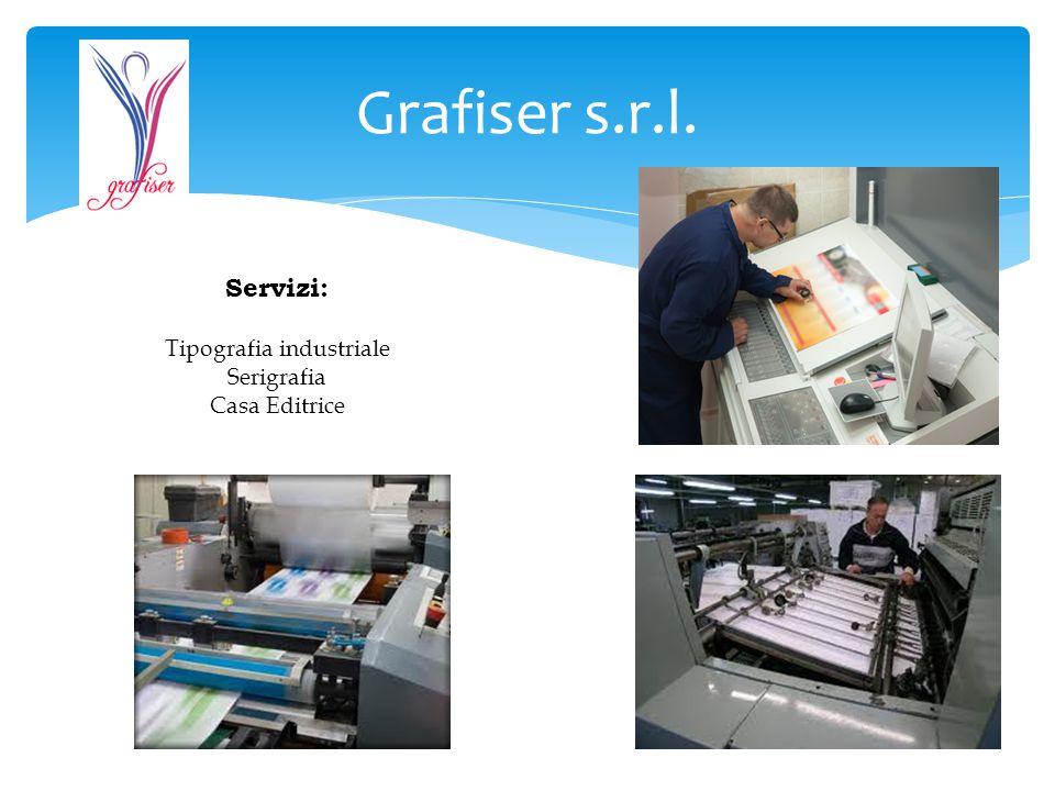 Grafiser s.r.l. Servizi: Tipografia industriale Serigrafia Casa Editrice