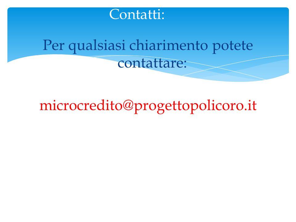 Per qualsiasi chiarimento potete contattare: microcredito@progettopolicoro.it Contatti: