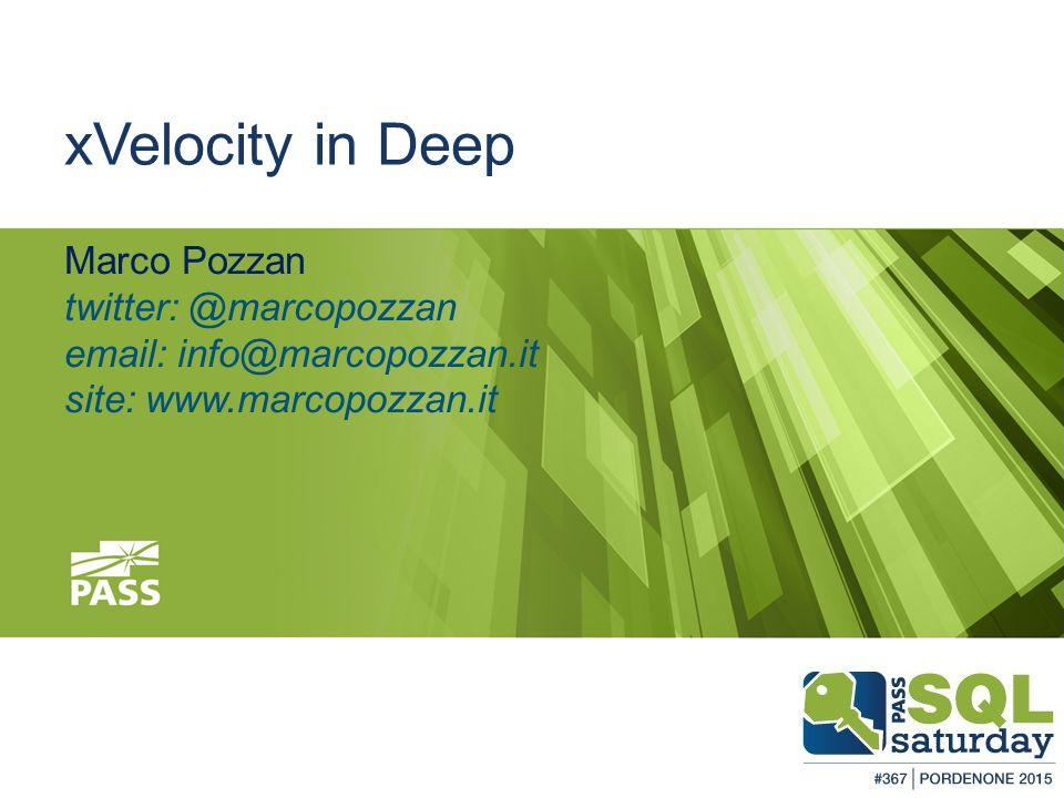 February 28, 2015 #sqlsatPordenone #sqlsat367 xVelocity in Deep Marco Pozzan twitter: @marcopozzan email: info@marcopozzan.it site: www.marcopozzan.it