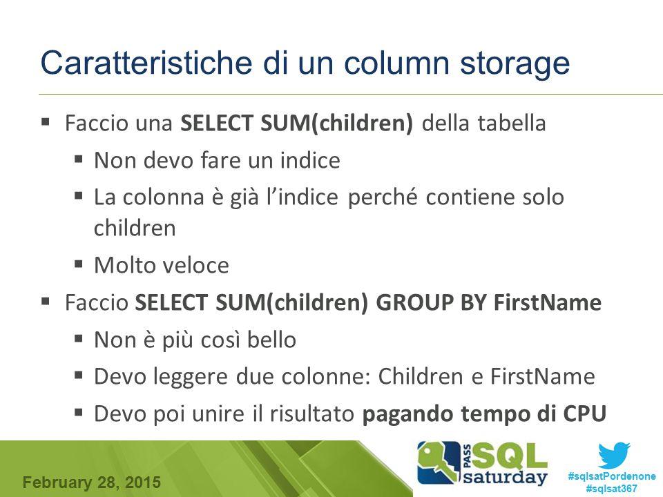 February 28, 2015 #sqlsatPordenone #sqlsat367 Caratteristiche di un column storage  Faccio una SELECT SUM(children) della tabella  Non devo fare un