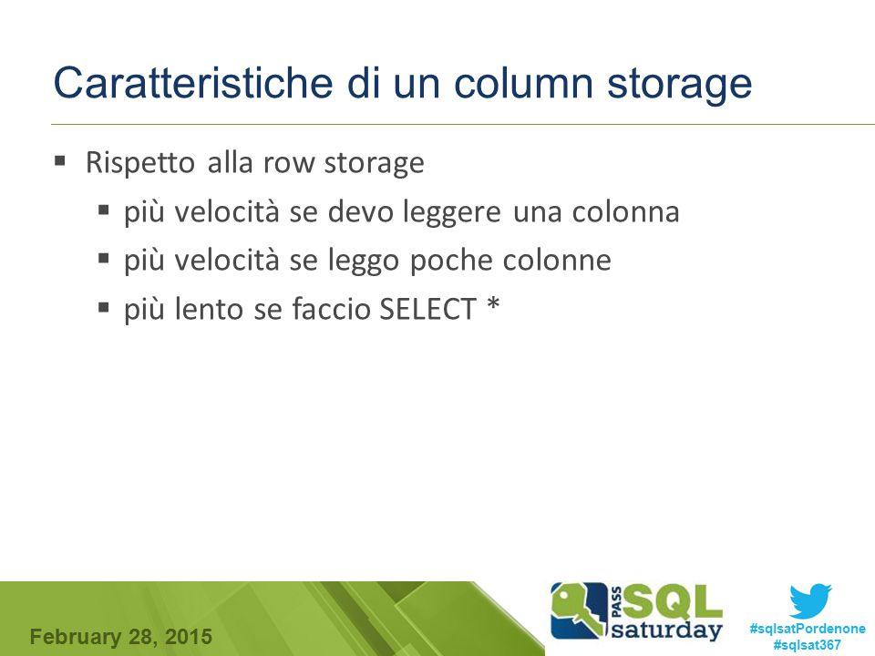 February 28, 2015 #sqlsatPordenone #sqlsat367 Caratteristiche di un column storage  Rispetto alla row storage  più velocità se devo leggere una colo