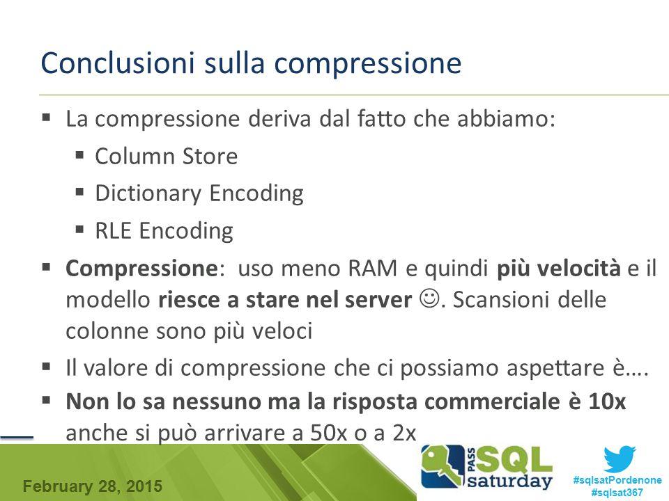 February 28, 2015 #sqlsatPordenone #sqlsat367 Conclusioni sulla compressione  La compressione deriva dal fatto che abbiamo:  Column Store  Dictiona