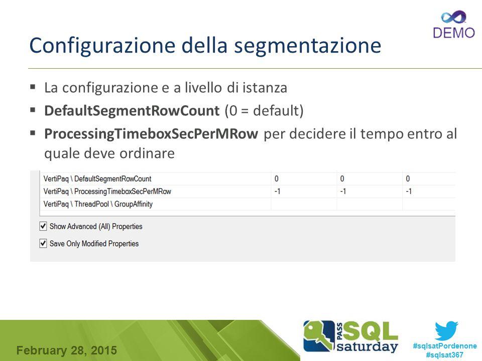 February 28, 2015 #sqlsatPordenone #sqlsat367 Configurazione della segmentazione  La configurazione e a livello di istanza  DefaultSegmentRowCount (