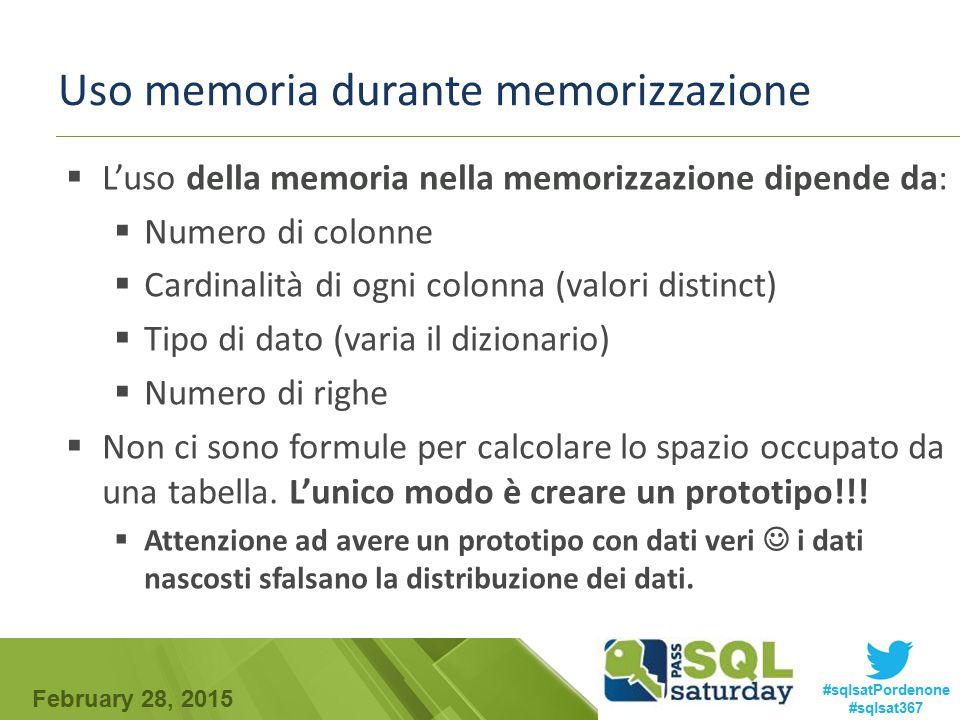 February 28, 2015 #sqlsatPordenone #sqlsat367 Uso memoria durante memorizzazione  L'uso della memoria nella memorizzazione dipende da:  Numero di co