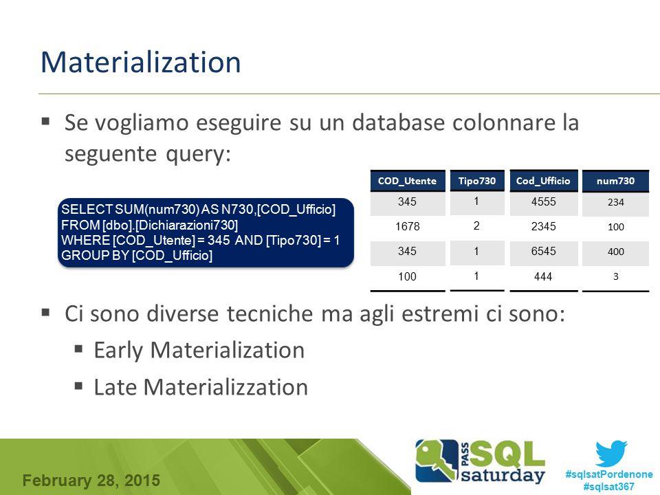 February 28, 2015 #sqlsatPordenone #sqlsat367 Materialization  Se vogliamo eseguire su un database colonnare la seguente query:  Ci sono diverse tec