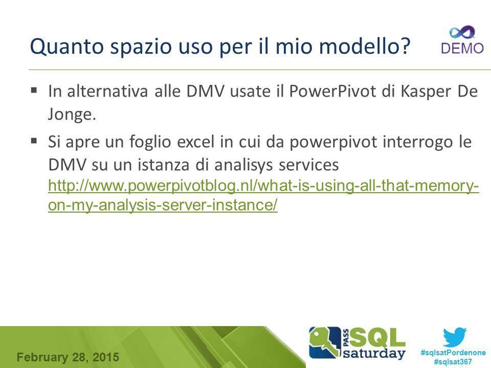 February 28, 2015 #sqlsatPordenone #sqlsat367 Quanto spazio uso per il mio modello?  In alternativa alle DMV usate il PowerPivot di Kasper De Jonge.